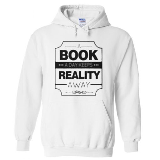 a book a day keeps reality away hoodie.jpg