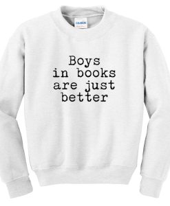 boys in books are just better sweatshirt