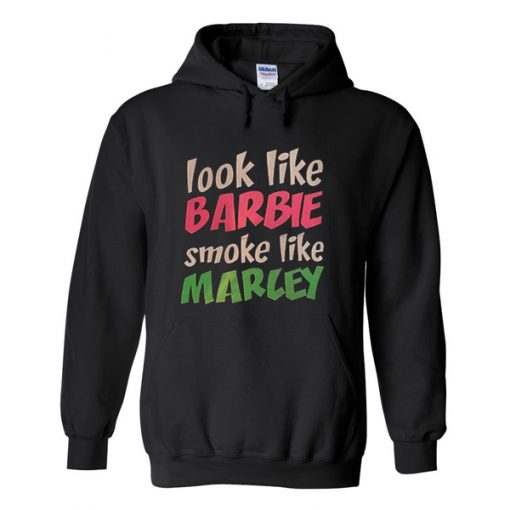 look like barbie smoke like marcey hoodie.jpg