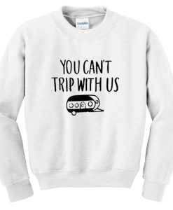 you cant trip with us sweatshirt (2)