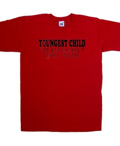 youngest child the rules don't apply to me tshirt