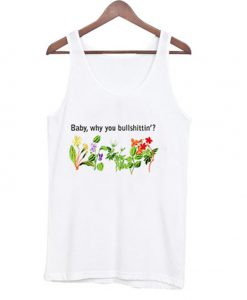 baby why you bullshittin tank top