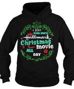 i just wanna whatch hallmark christmas movie all day hoodie
