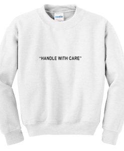 handle with care sweatshirt