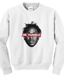 be humble sweatshirt