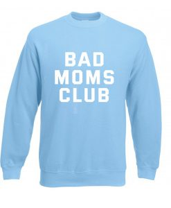 bad moms club sweatshirt