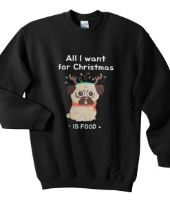 all i want for christmas is food sweatshirt