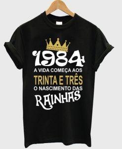 1984 a vida comeca aos trina e tres t-shirt
