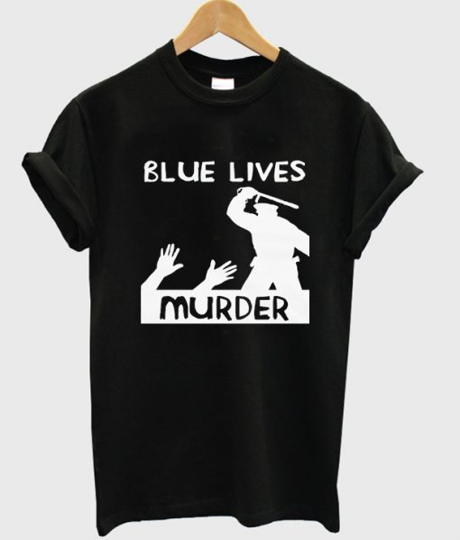 blue lives murder t-shirt