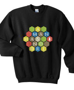 a man has no ore sweatshirt