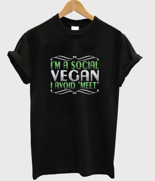 i'm a social vegan i avoid meet t-shirt